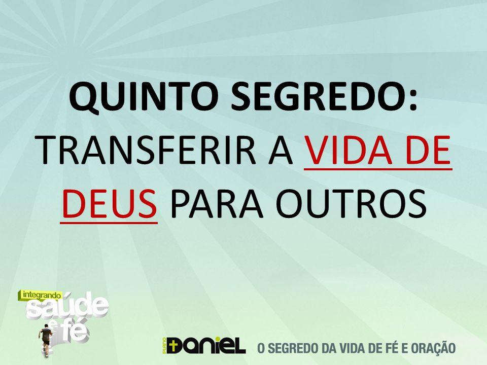 QUINTO SEGREDO: TRANSFERIR A VIDA DE DEUS PARA OUTROS