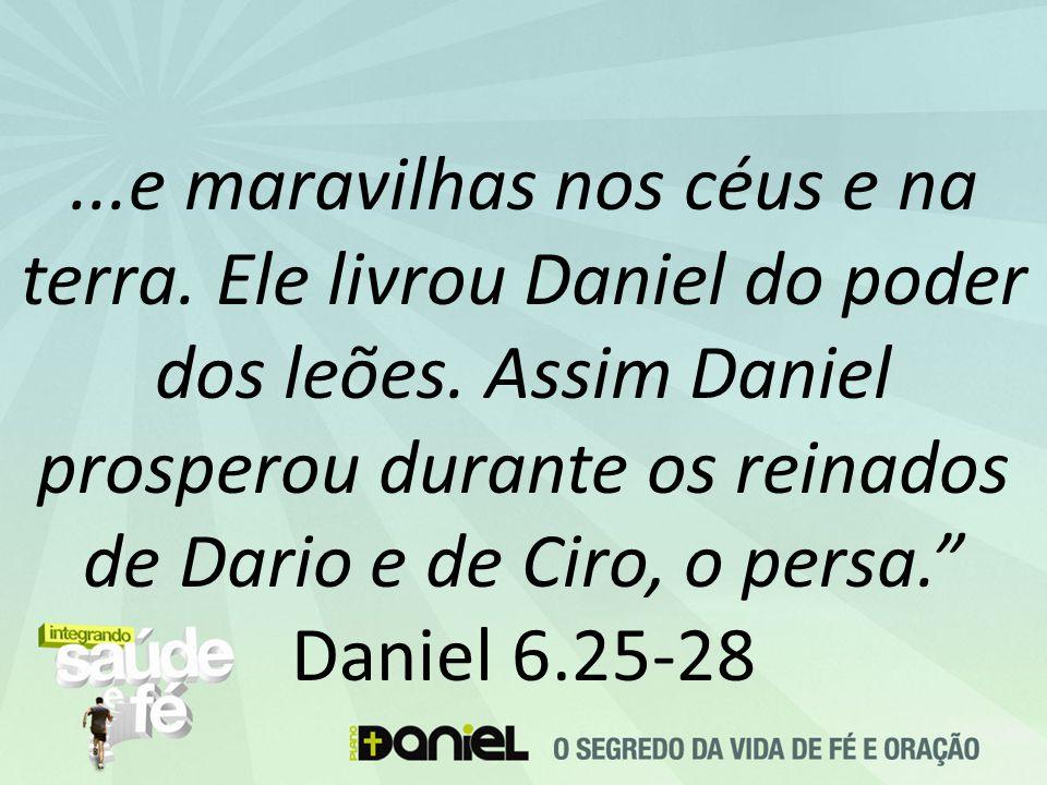 """...e maravilhas nos céus e na terra. Ele livrou Daniel do poder dos leões. Assim Daniel prosperou durante os reinados de Dario e de Ciro, o persa."""" Da"""