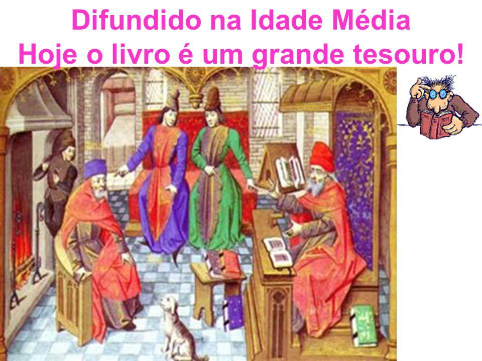 Difundido na Idade Média Hoje o livro é um grande tesouro!