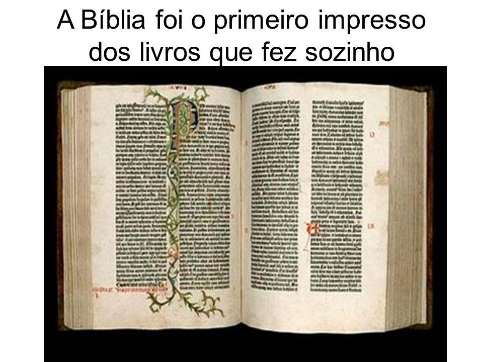 A Bíblia foi o primeiro impresso dos livros que fez sozinho