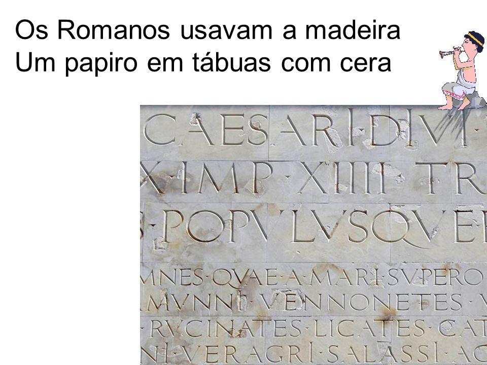 Os Romanos usavam a madeira Um papiro em tábuas com cera