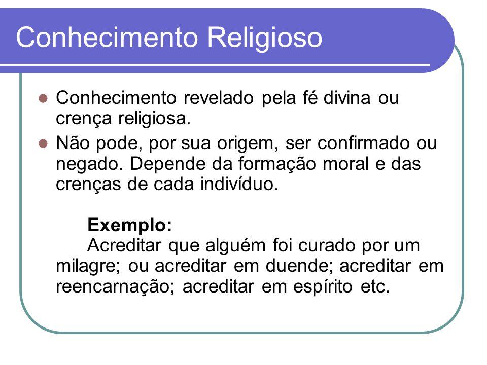 Conhecimento Religioso Conhecimento revelado pela fé divina ou crença religiosa.
