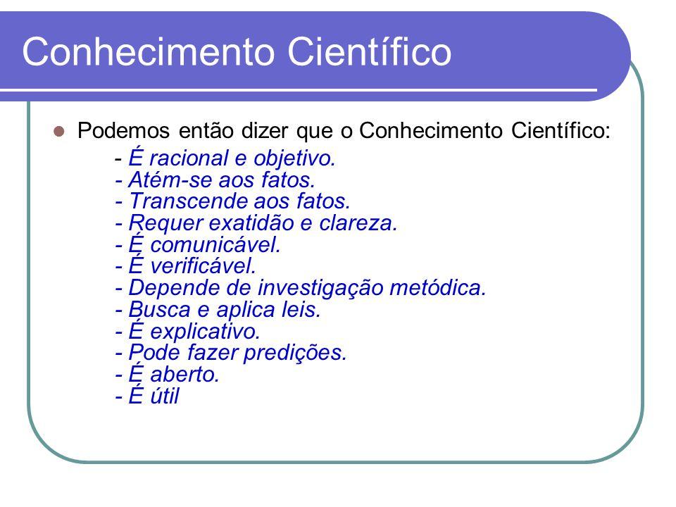 Podemos então dizer que o Conhecimento Científico: - É racional e objetivo.