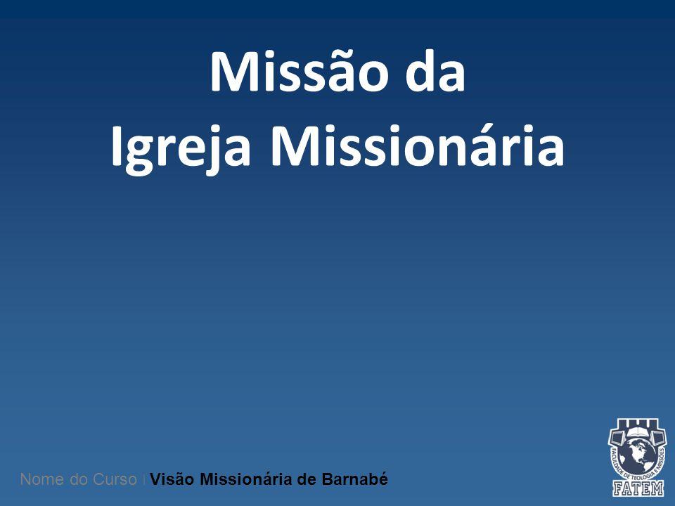 Missão da Igreja Missionária Nome do Curso   Visão Missionária de Barnabé