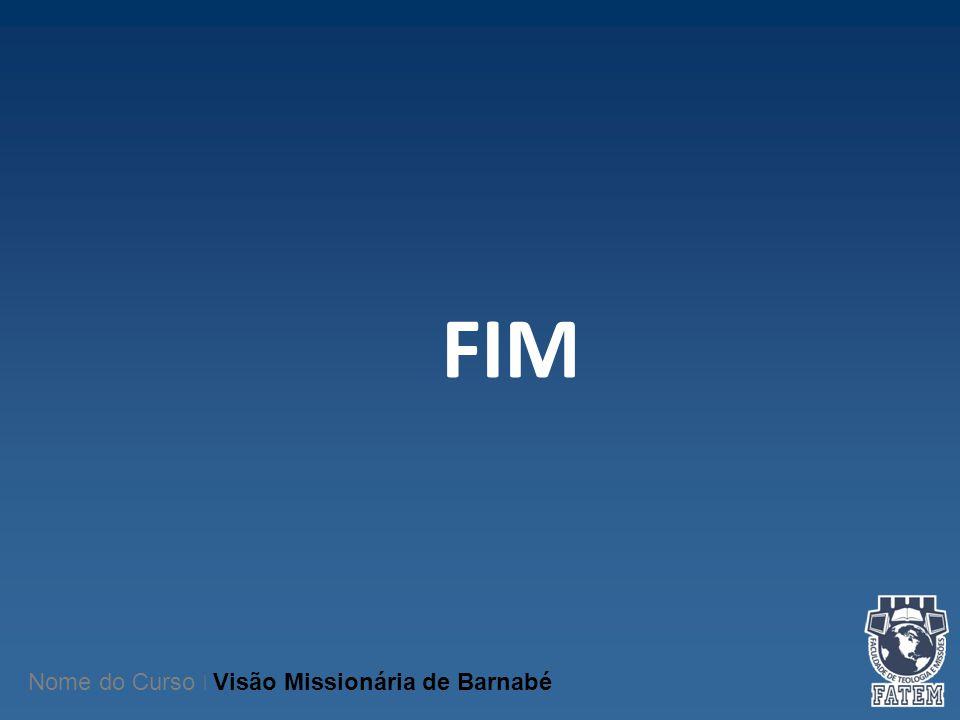 FIM Nome do Curso   Visão Missionária de Barnabé