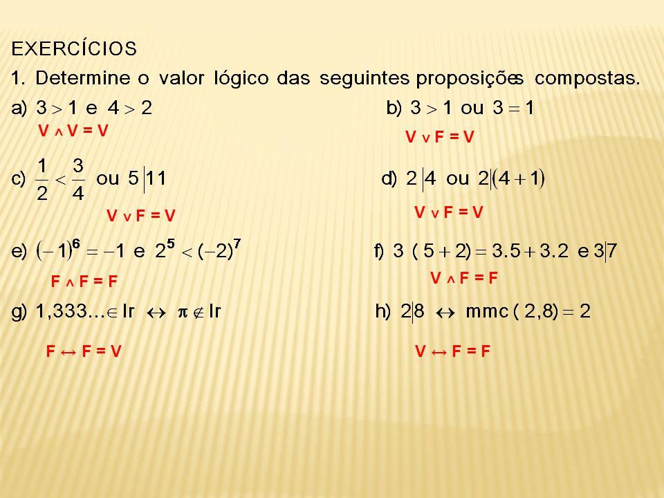 V ˄ V = V V ˅ F = V F ˄ F = F V ˄ F = F F ↔ F = VV ↔ F = F