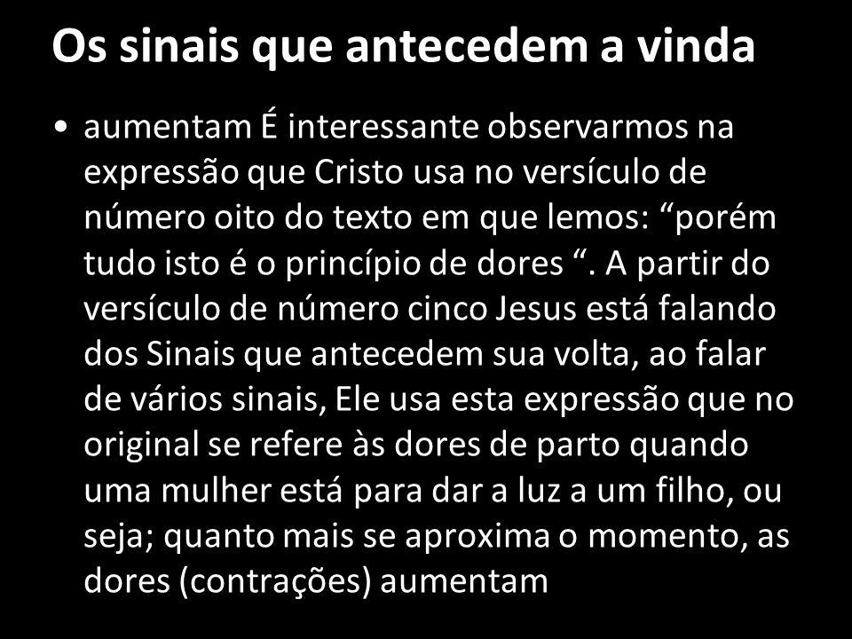 """Os sinais que antecedem a vinda aumentam É interessante observarmos na expressão que Cristo usa no versículo de número oito do texto em que lemos: """"po"""