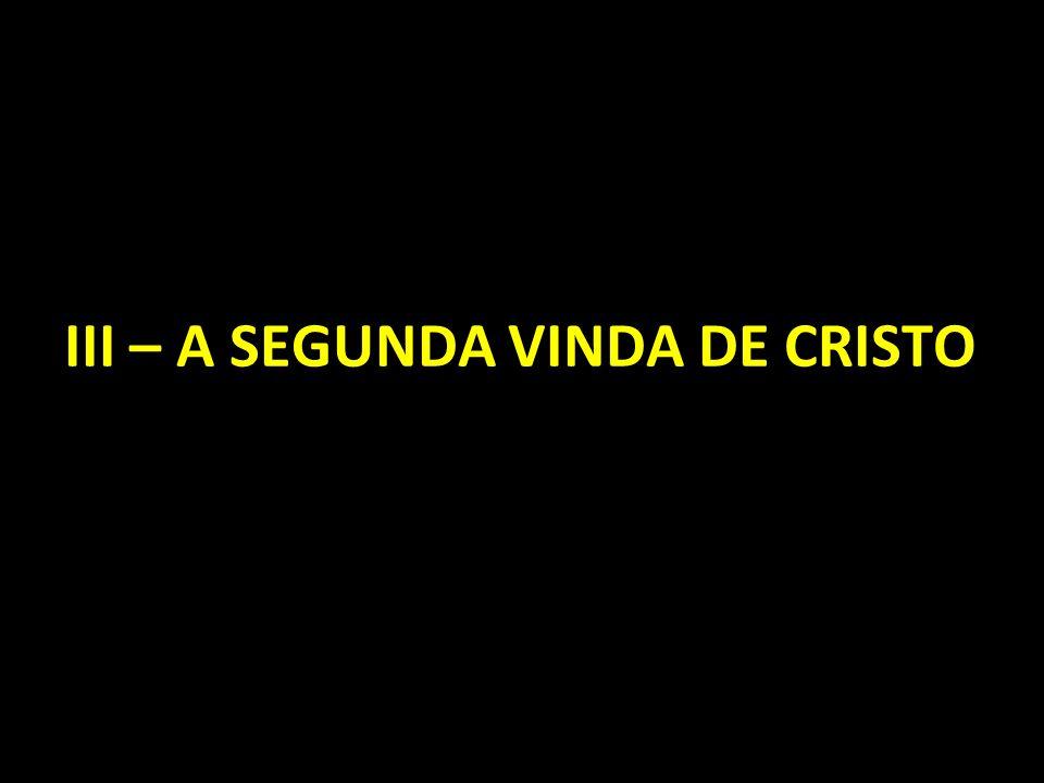 III – A SEGUNDA VINDA DE CRISTO
