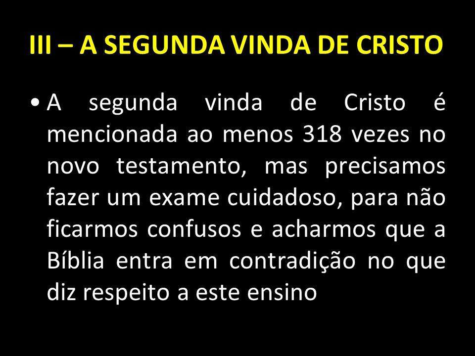 A segunda vinda de Cristo é mencionada ao menos 318 vezes no novo testamento, mas precisamos fazer um exame cuidadoso, para não ficarmos confusos e ac