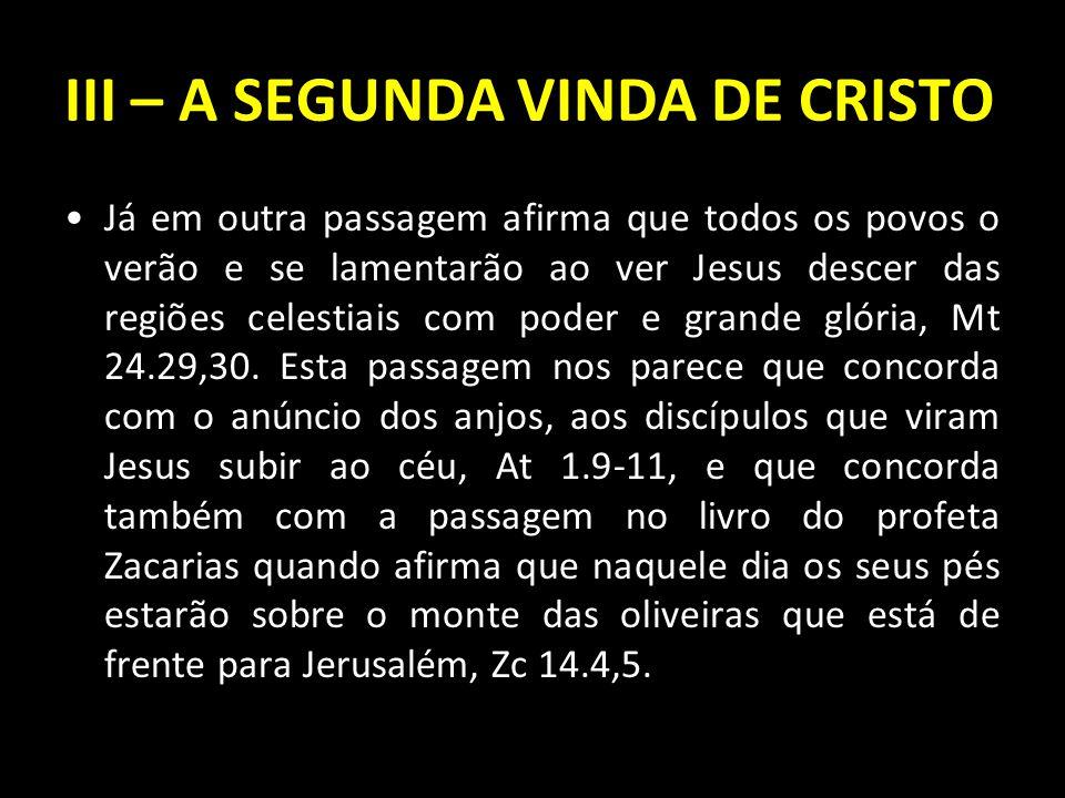 Já em outra passagem afirma que todos os povos o verão e se lamentarão ao ver Jesus descer das regiões celestiais com poder e grande glória, Mt 24.29,