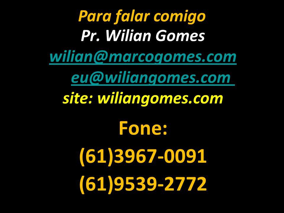 Pr. Wilian Gomes wilian@marcogomes.com eu@wiliangomes.com site: wiliangomes.com wilian@marcogomes.comeu@wiliangomes.com Fone: (61)3967-0091 (61)9539-2