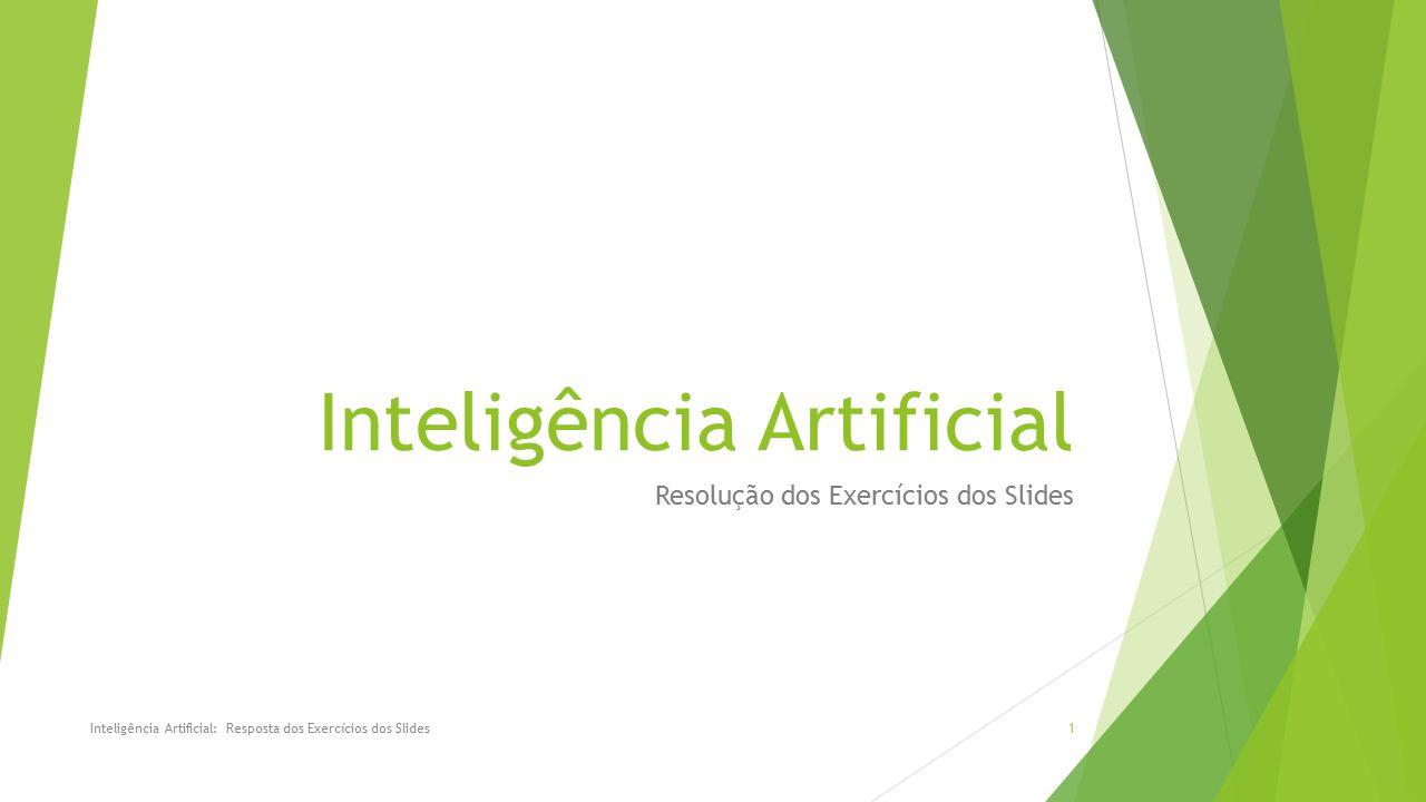 Inteligência Artificial Resolução dos Exercícios dos Slides Inteligência Artificial: Resposta dos Exercícios dos Slides1