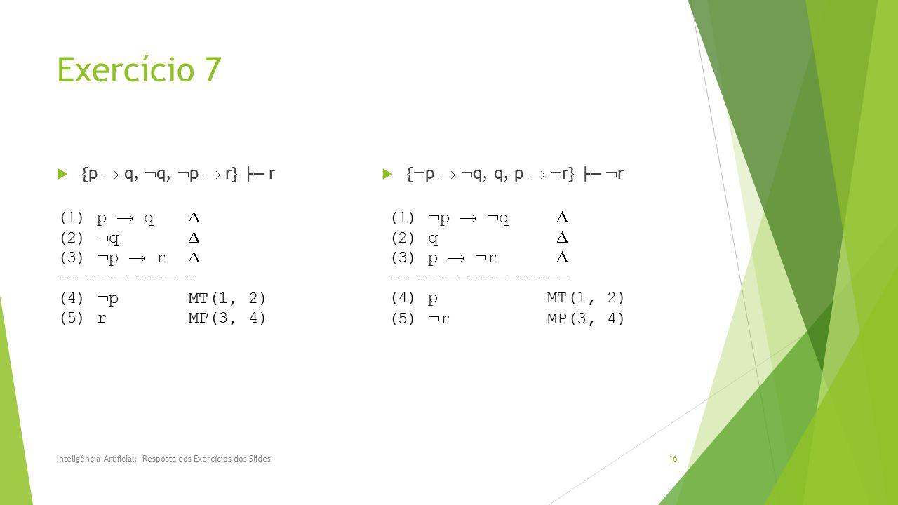 Exercício 7  {p  q,  q,  p  r} ├─ r  {  p   q, q, p   r} ├─  r Inteligência Artificial: Resposta dos Exercícios dos Slides16 (1) p  q  (