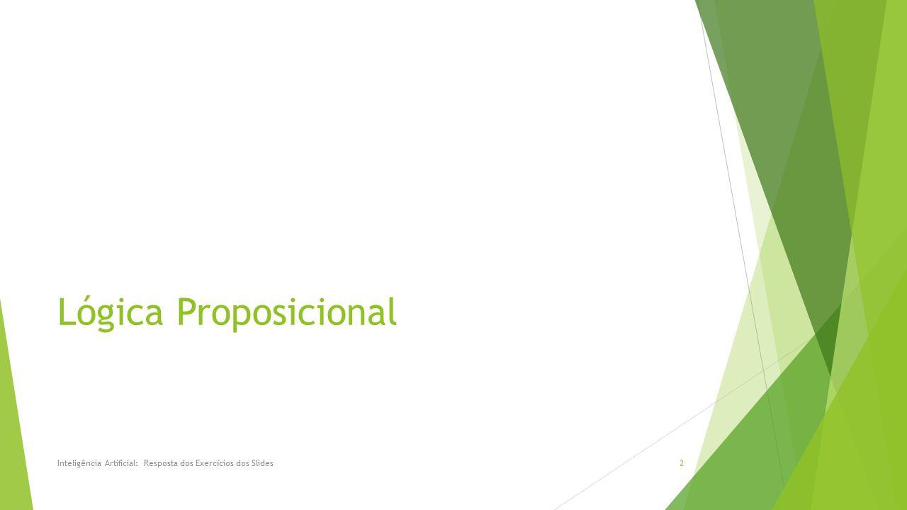 Lógica Proposicional Inteligência Artificial: Resposta dos Exercícios dos Slides2