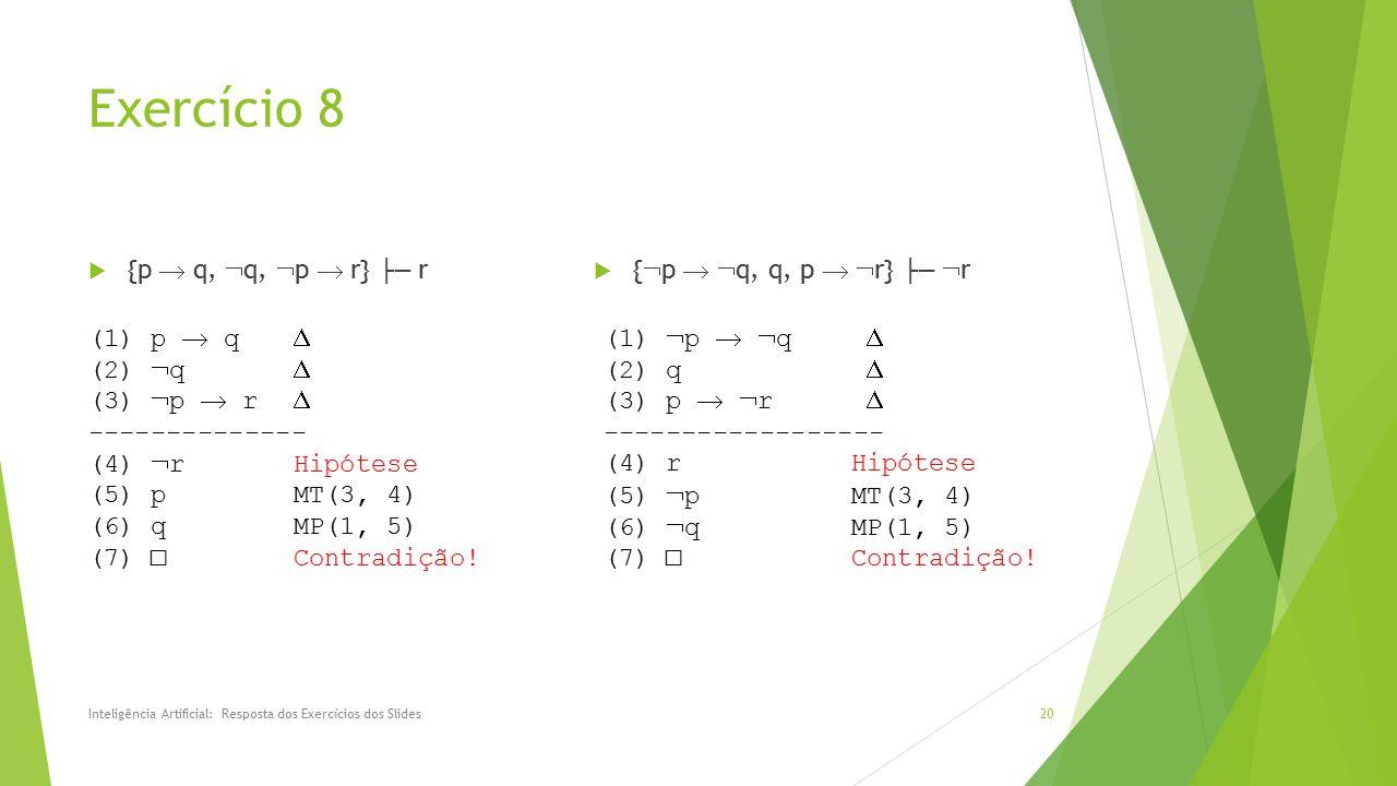 Exercício 8  {p  q,  q,  p  r} ├─ r  {  p   q, q, p   r} ├─  r Inteligência Artificial: Resposta dos Exercícios dos Slides20 (1) p  q  (