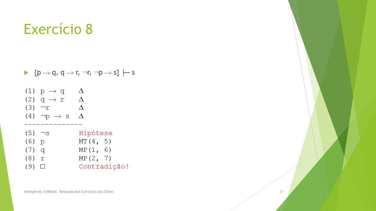 Exercício 8  {p  q, q  r,  r,  p  s} ├─ s Inteligência Artificial: Resposta dos Exercícios dos Slides21 (1) p  q  (2) q  r  (3)  r  (4) 