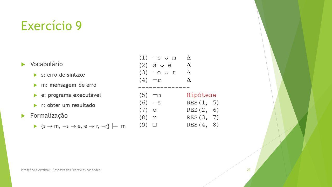 Exercício 9  Vocabulário  s: erro de sintaxe  m: mensagem de erro  e: programa executável  r: obter um resultado  Formalização  {s  m,  s  e