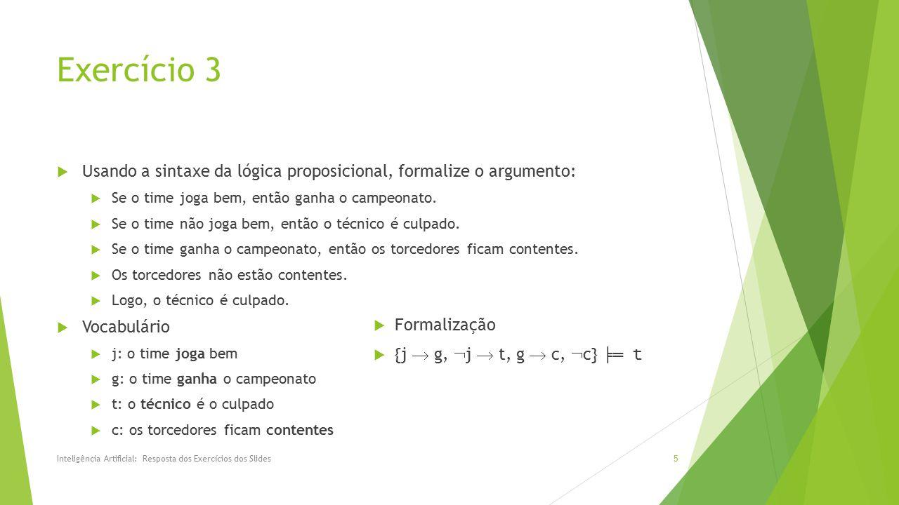 Exercício 3  Usando a sintaxe da lógica proposicional, formalize o argumento:  Se o time joga bem, então ganha o campeonato.  Se o time não joga be
