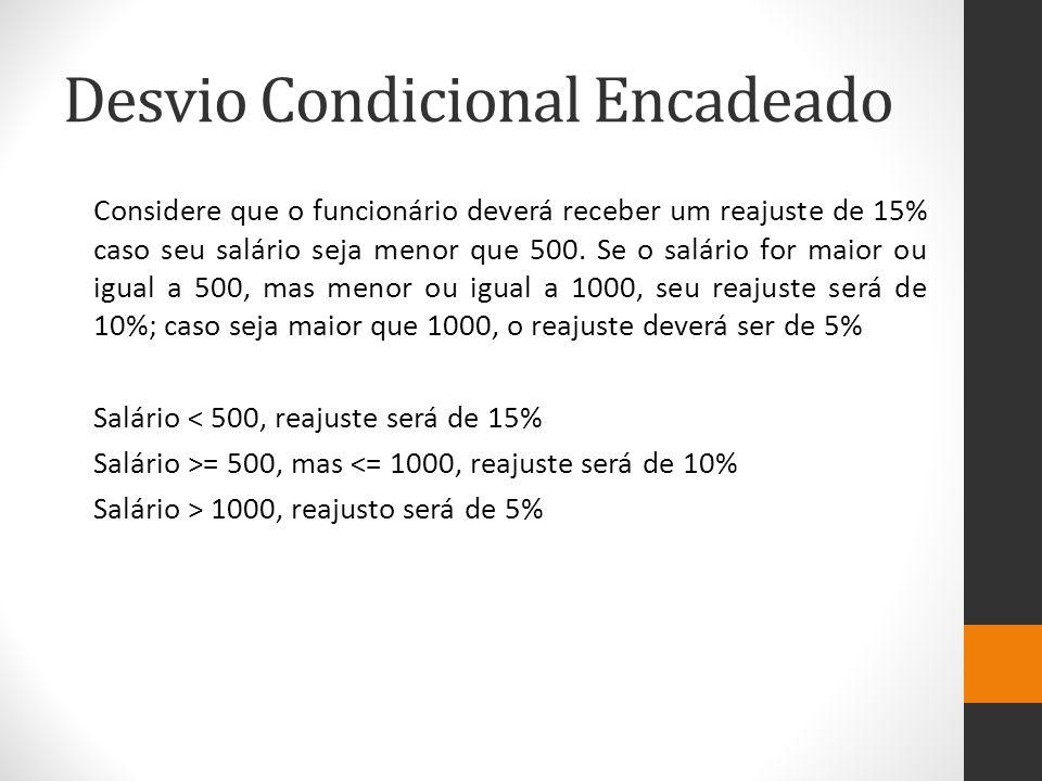 Considere que o funcionário deverá receber um reajuste de 15% caso seu salário seja menor que 500.
