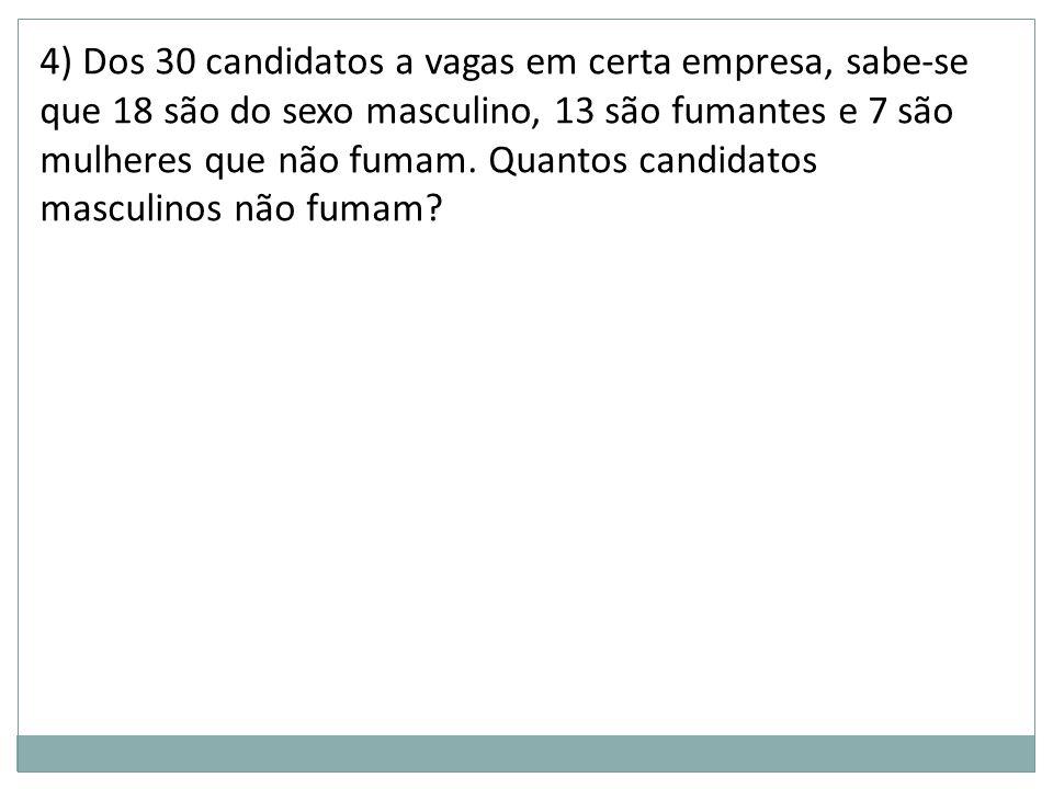 4) Dos 30 candidatos a vagas em certa empresa, sabe-se que 18 são do sexo masculino, 13 são fumantes e 7 são mulheres que não fumam. Quantos candidato