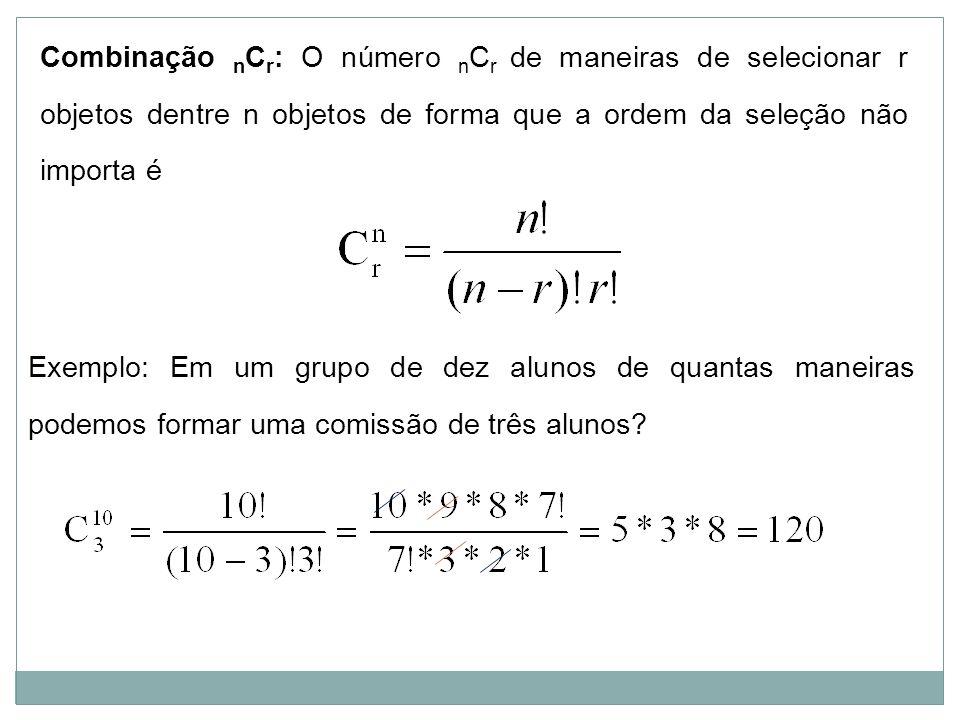 Combinação n C r : O número n C r de maneiras de selecionar r objetos dentre n objetos de forma que a ordem da seleção não importa é Exemplo: Em um gr