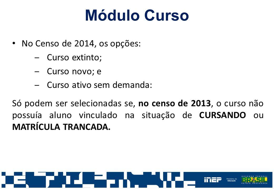 Módulo Curso No Censo de 2014, os opções: ‒Curso extinto; ‒Curso novo; e ‒Curso ativo sem demanda: Só podem ser selecionadas se, no censo de 2013, o c