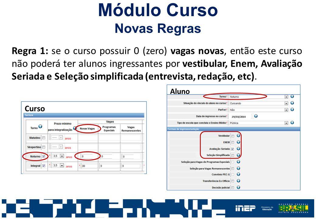 Módulo Curso Novas Regras Regra 1: se o curso possuir 0 (zero) vagas novas, então este curso não poderá ter alunos ingressantes por vestibular, Enem,