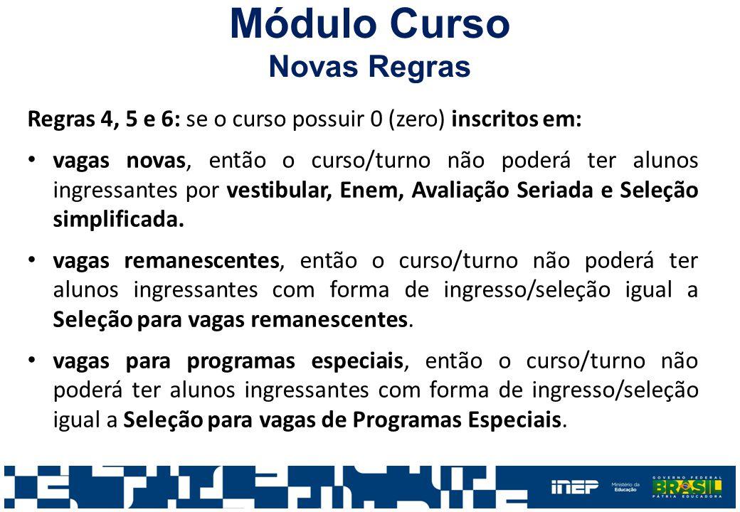 Regras 4, 5 e 6: se o curso possuir 0 (zero) inscritos em: vagas novas, então o curso/turno não poderá ter alunos ingressantes por vestibular, Enem, A