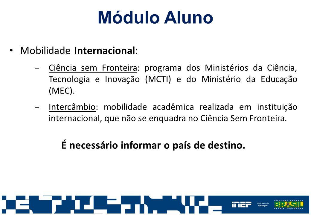 Módulo Aluno Mobilidade Internacional: ‒Ciência sem Fronteira: programa dos Ministérios da Ciência, Tecnologia e Inovação (MCTI) e do Ministério da Educação (MEC).