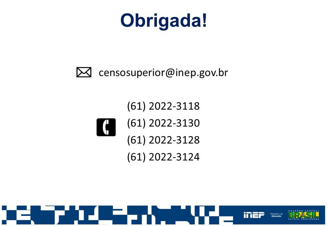 Obrigada! censosuperior@inep.gov.br (61) 2022-3118 (61) 2022-3130 (61) 2022-3128 (61) 2022-3124