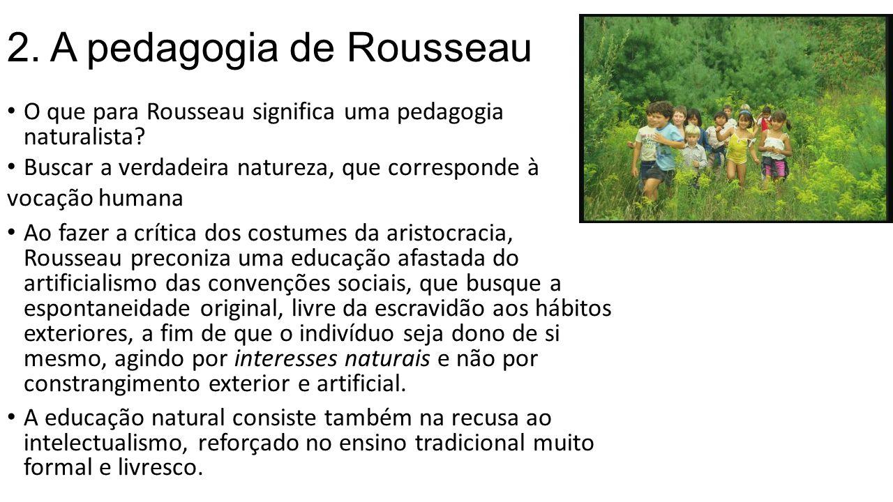 2.A pedagogia de Rousseau O que para Rousseau significa uma pedagogia naturalista.