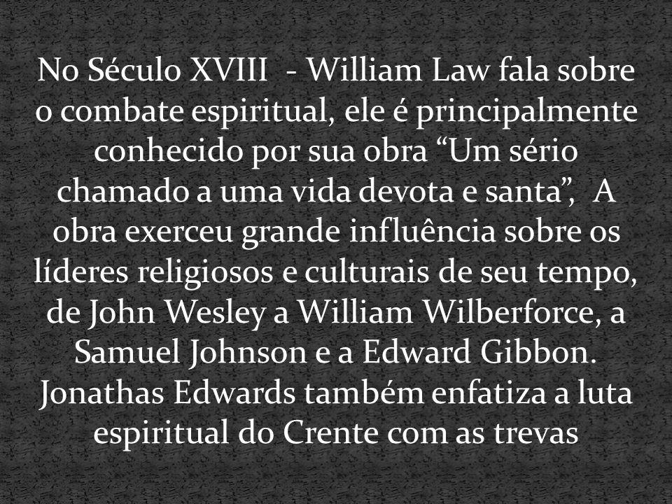 """No Século XVIII - William Law fala sobre o combate espiritual, ele é principalmente conhecido por sua obra """"Um sério chamado a uma vida devota e santa"""