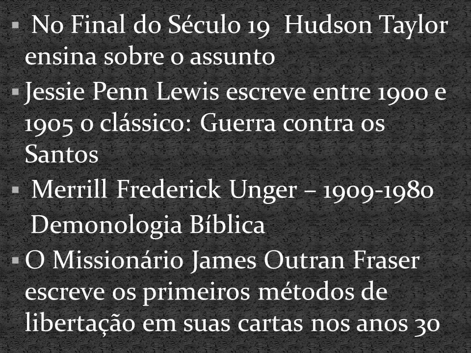  No Final do Século 19 Hudson Taylor ensina sobre o assunto  Jessie Penn Lewis escreve entre 1900 e 1905 0 clássico: Guerra contra os Santos  Merri