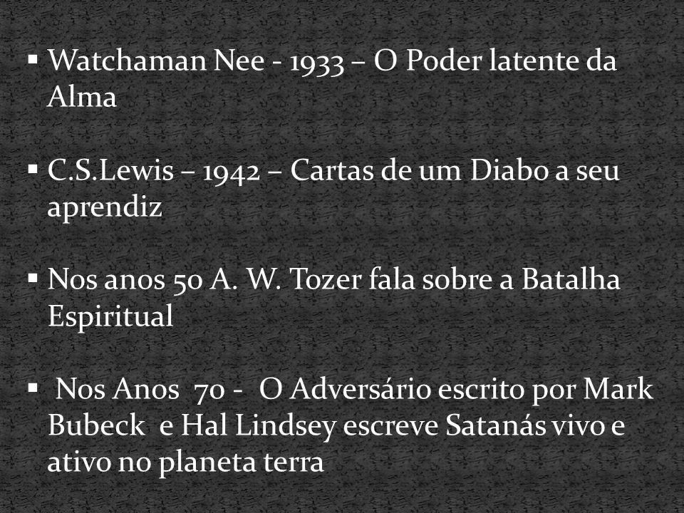  Watchaman Nee - 1933 – O Poder latente da Alma  C.S.Lewis – 1942 – Cartas de um Diabo a seu aprendiz  Nos anos 50 A. W. Tozer fala sobre a Batalha