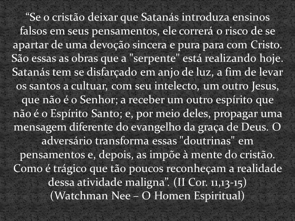 """""""Se o cristão deixar que Satanás introduza ensinos falsos em seus pensamentos, ele correrá o risco de se apartar de uma devoção sincera e pura para co"""