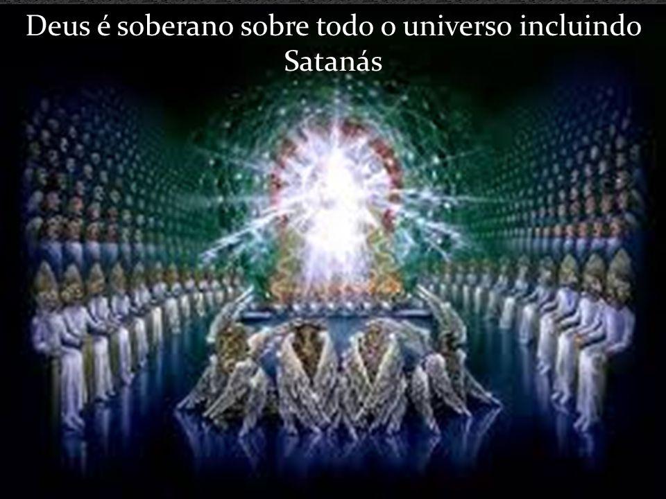 Deus é soberano sobre todo o universo incluindo Satanás