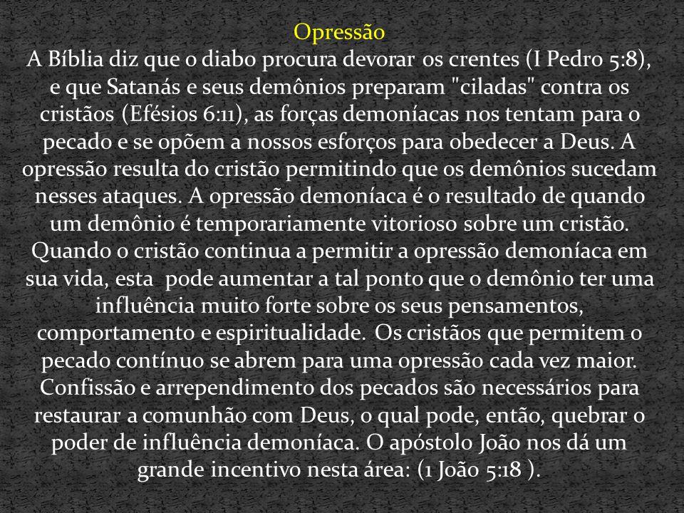 Opressão A Bíblia diz que o diabo procura devorar os crentes (I Pedro 5:8), e que Satanás e seus demônios preparam