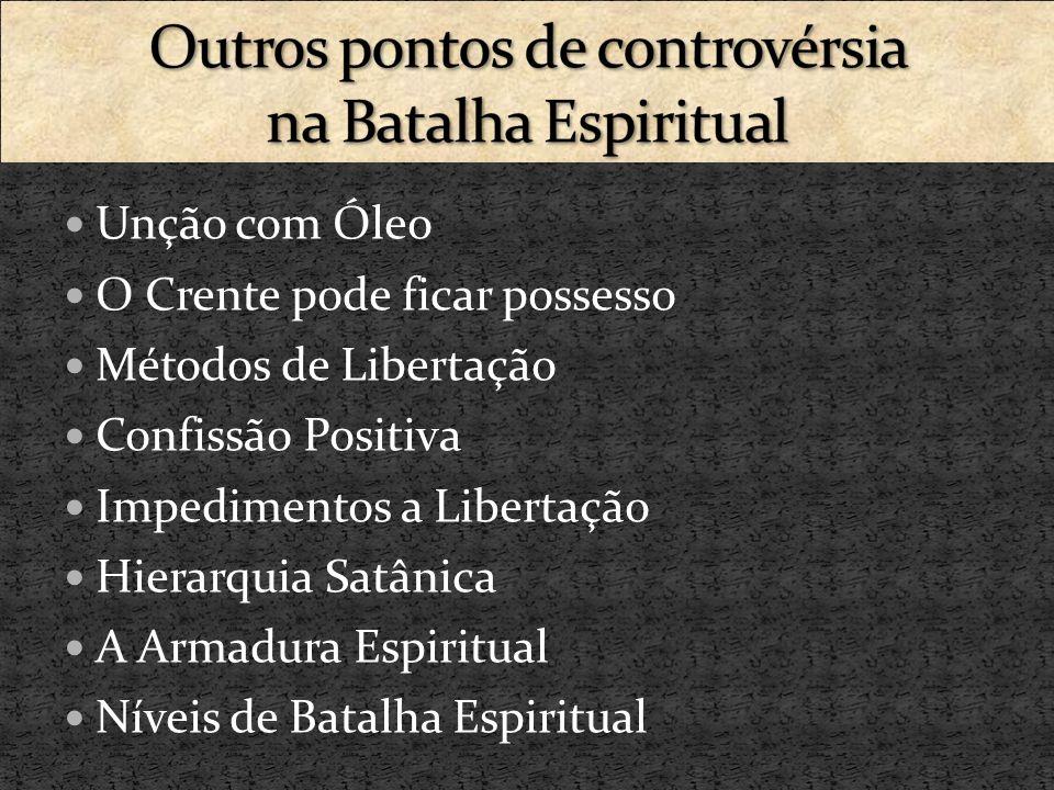 Unção com Óleo O Crente pode ficar possesso Métodos de Libertação Confissão Positiva Impedimentos a Libertação Hierarquia Satânica A Armadura Espiritu