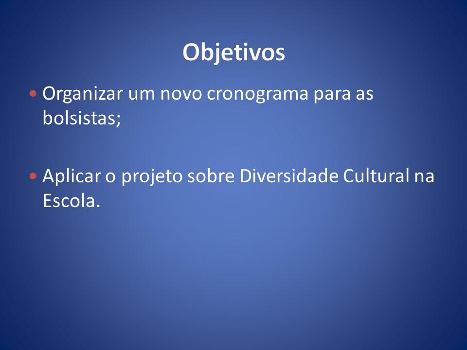 Organizar um novo cronograma para as bolsistas; Aplicar o projeto sobre Diversidade Cultural na Escola.
