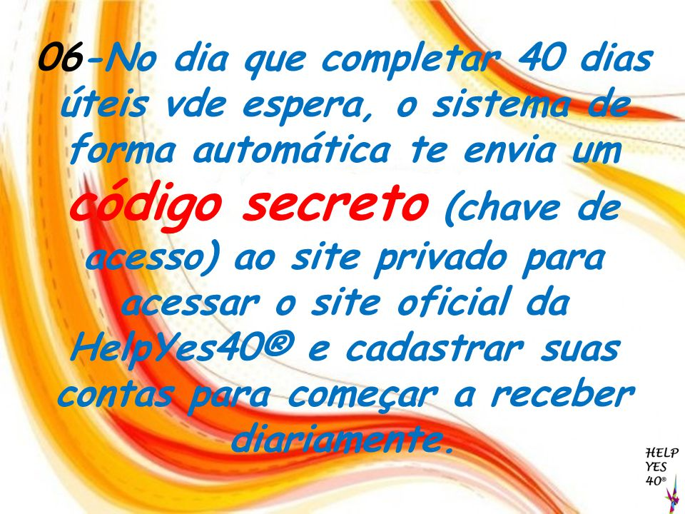 06-No dia que completar 40 dias úteis vde espera, o sistema de forma automática te envia um código secreto (chave de acesso) ao site privado para aces