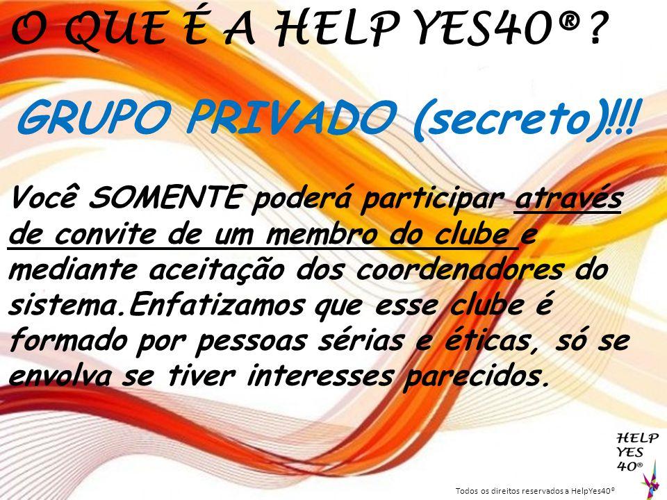 O QUE É A HELP YES40®? GRUPO PRIVADO (secreto)!!! Você SOMENTE poderá participar através de convite de um membro do clube e mediante aceitação dos coo