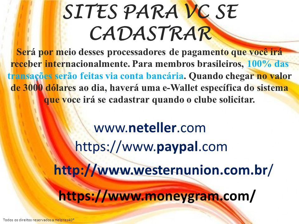 www.neteller.com https://www.paypal.com SITES PARA VC SE CADASTRAR Será por meio desses processadores de pagamento que você irá receber internacionalm