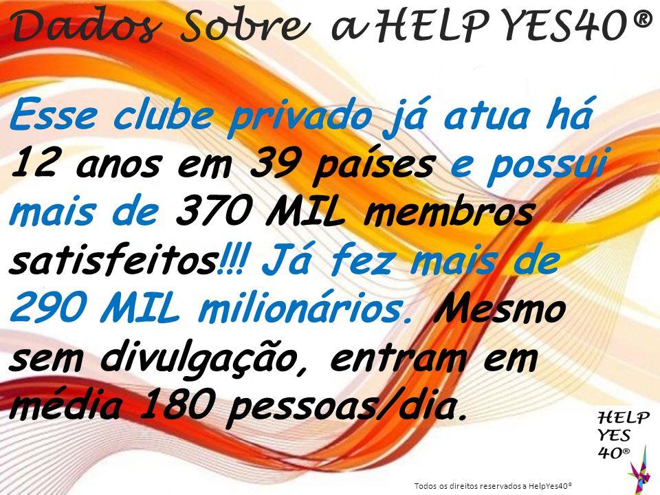 Dados Sobre a HELP YES40® Esse clube privado já atua há 12 anos em 39 países e possui mais de 370 MIL membros satisfeitos!!! Já fez mais de 290 MIL mi