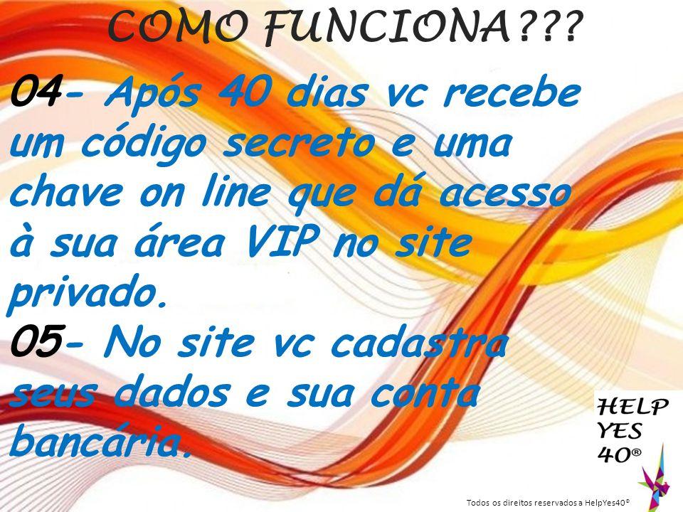 COMO FUNCIONA??? 04- Após 40 dias vc recebe um código secreto e uma chave on line que dá acesso à sua área VIP no site privado. 05- No site vc cadastr