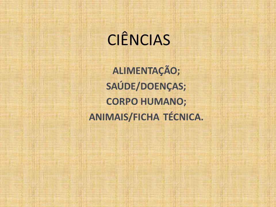 CIÊNCIAS ALIMENTAÇÃO; SAÚDE/DOENÇAS; CORPO HUMANO; ANIMAIS/FICHA TÉCNICA.