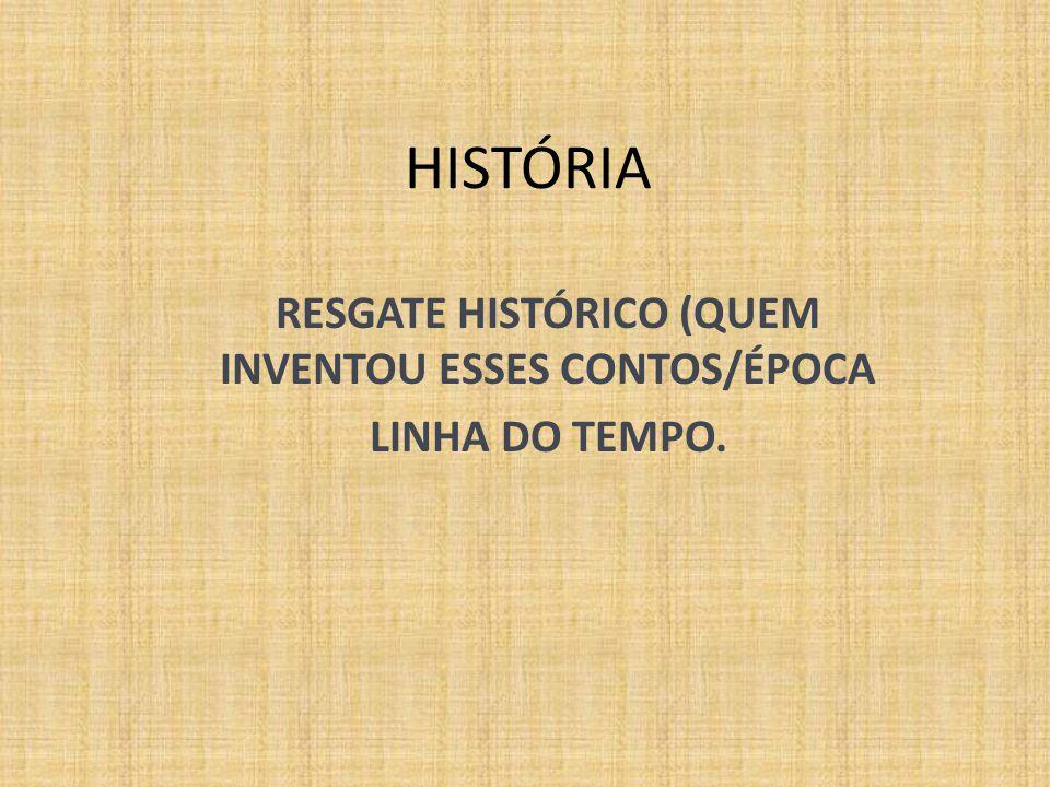 HISTÓRIA RESGATE HISTÓRICO (QUEM INVENTOU ESSES CONTOS/ÉPOCA LINHA DO TEMPO.