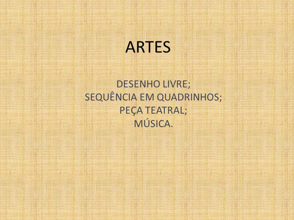 ARTES DESENHO LIVRE; SEQUÊNCIA EM QUADRINHOS; PEÇA TEATRAL; MÚSICA.