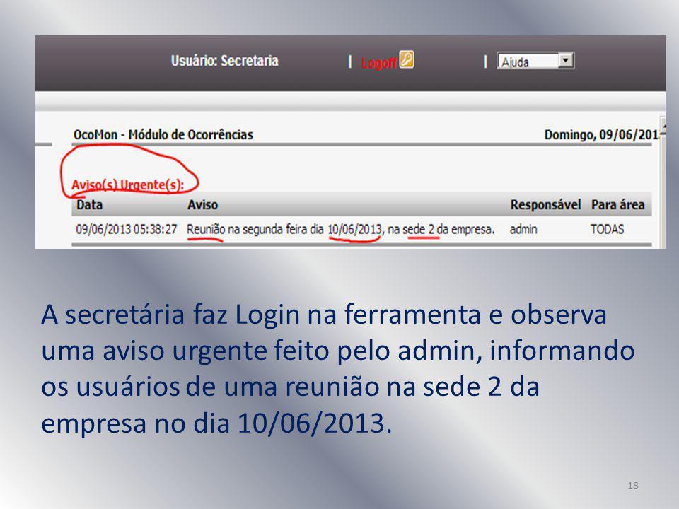 A secretária faz Login na ferramenta e observa uma aviso urgente feito pelo admin, informando os usuários de uma reunião na sede 2 da empresa no dia 10/06/2013.