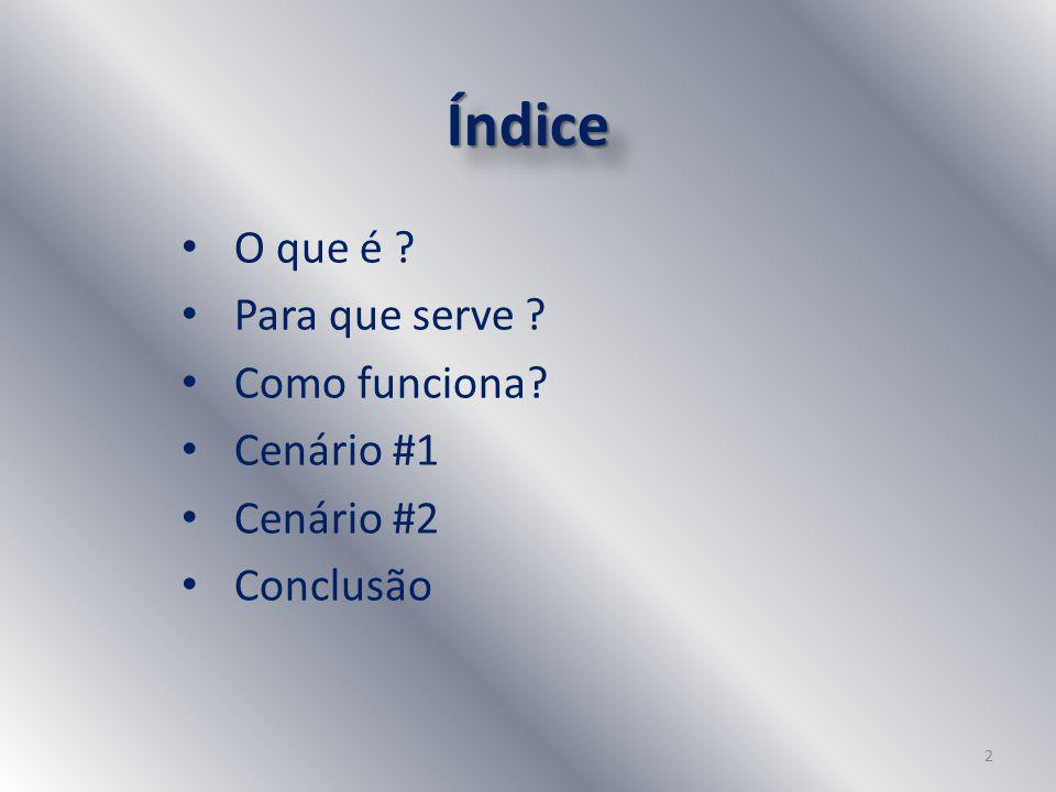 ÍndiceÍndice O que é ? Para que serve ? Como funciona? Cenário #1 Cenário #2 Conclusão 2
