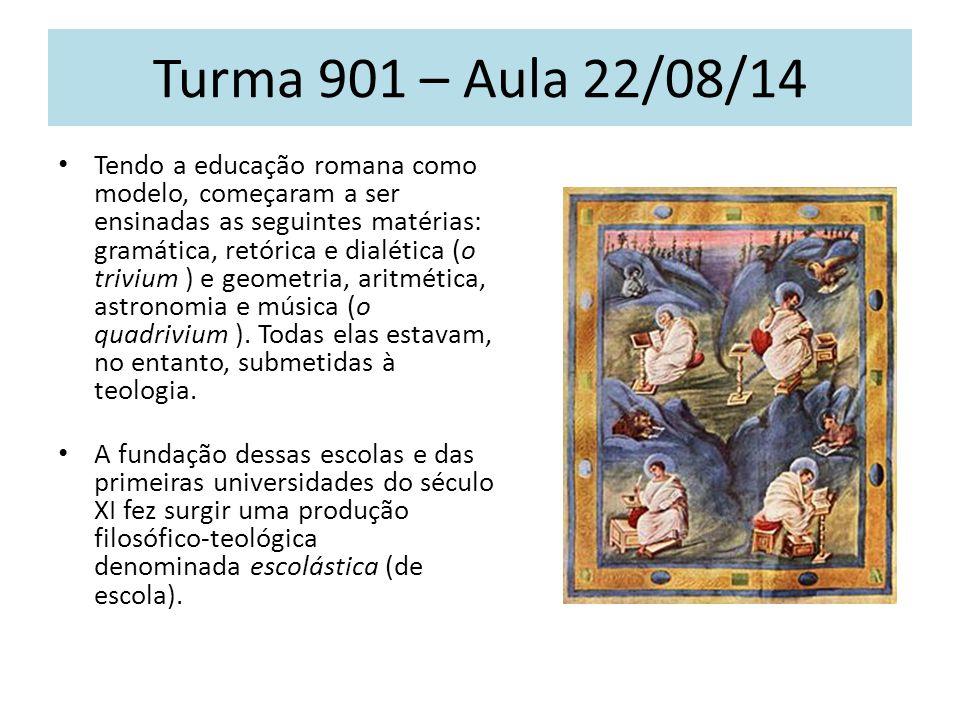 Turma 901 – Aula 22/08/14 A partir do século XIII, o Aristotelismo penetrou de forma profunda no pensamento escolástico, marcando-o definitivamente.